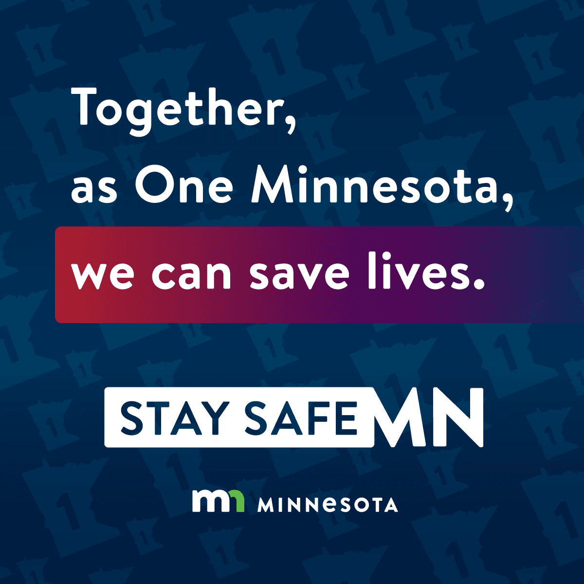 Together, as One Minnesota, we can save lives. Stay safe Minnesota.
